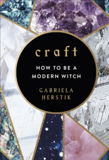 Craft : How to Be a Modern Witch, Hardback Book