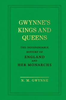 Gwynne's Kings and Queens : The Indispensable History of England and Her Monarchs, Hardback Book
