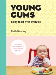 Young Gums: Baby Food with Attitude : A Modern Mama's Guide to Happy, Healthy Weaning, Hardback Book