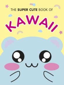 The Super Cute Book of Kawaii, Hardback Book