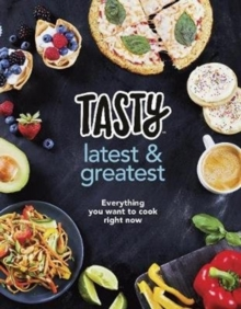 Tasty: Latest and Greatest : Everything you want to cook right now - The official cookbook from Buzzfeed's Tasty and Proper Tasty, Hardback Book