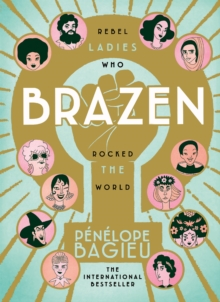 Brazen : Rebel Ladies Who Rocked The World, Hardback Book