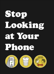 Stop Looking at Your Phone : A Helpful Guide, Hardback Book