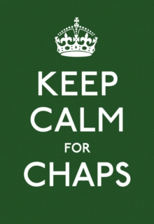 Keep Calm for Chaps : Good Advice for Hard Times, Paperback Book