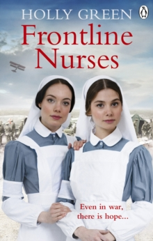 Frontline Nurses : A gripping and emotional wartime saga, Paperback / softback Book