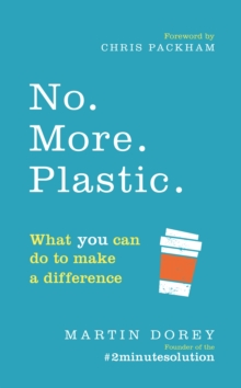 No. More. Plastic. : What you can do to make a difference - the #2minutesolution, Paperback / softback Book