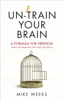 Un-Train Your Brain : A Formula for Freedom (from the Neurons That Hold You Back), Paperback Book
