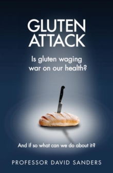 Gluten Attack : Is Gluten waging war on our health? And if so what can we do about it?, Paperback Book
