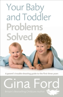 Your Baby and Toddler Problems Solved : A parent's trouble-shooting guide to the first three years, Paperback Book
