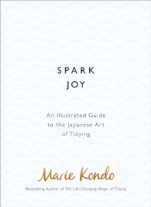 Spark Joy : An Illustrated Guide to the Japanese Art of Tidying, Hardback Book