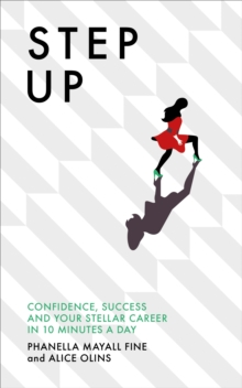 Step Up : Confidence, Success and Your Stellar Career in 10 Minutes a Day, Paperback Book