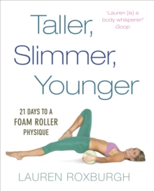 Taller, Slimmer, Younger : 21 Days to a Foam Roller Physique, Paperback / softback Book