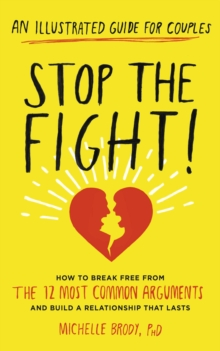 Stop the Fight! : How to break free from the 12 most common arguments and build a relationship that lasts, Paperback / softback Book