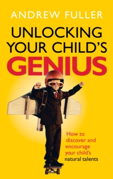Unlocking Your Child's Genius : How to discover and encourage your child's natural talents, Paperback / softback Book