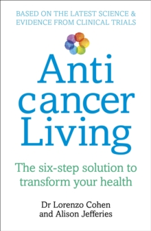 Anticancer Living : The Six Step Solution to Transform Your Health, Paperback Book
