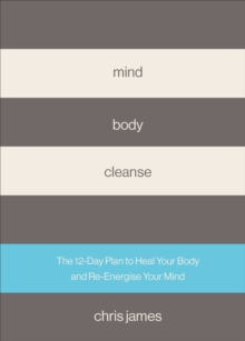 Mind Body Cleanse : The 12 Day Plan to Heal Your Body and Re-Energise Your Mind, Hardback Book