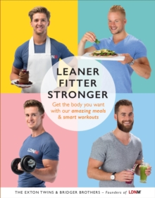 Leaner, Fitter, Stronger : Get the Body You Want with Our Amazing Meals and Smart Workouts, Paperback / softback Book
