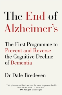 The End of Alzheimer's : The First Programme to Prevent and Reverse the Cognitive Decline of Dementia, Paperback / softback Book