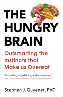 The Hungry Brain : Outsmarting the Instincts That Make Us Overeat, Paperback / softback Book