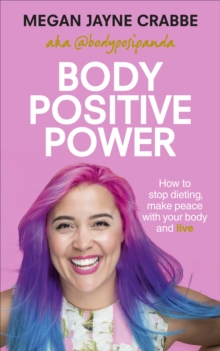 Body Positive Power : How to Stop Dieting, Make Peace with Your Body and Live, Paperback Book