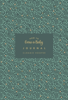 How to Grow a Baby Journal : From feeling the first kick to surviving night feeds, capture the highs and lows and everything in-between, Hardback Book