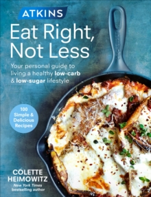 Atkins: Eat Right, Not Less : Your personal guide to living a healthy low-carb and low-sugar lifestyle, Paperback / softback Book