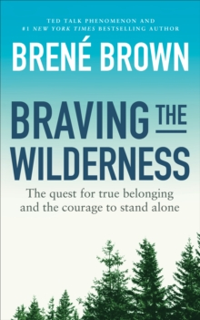 Braving the Wilderness : The quest for true belonging and the courage to stand alone, Paperback Book