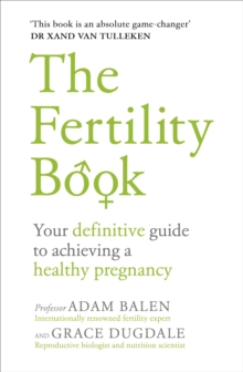The Fertility Book : Your definitive guide to achieving a healthy pregnancy, Paperback / softback Book