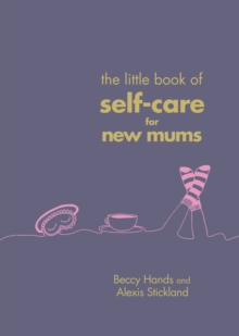 The Little Book of Self-Care for New Mums, Hardback Book