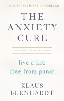 The Anxiety Cure : Live a Life Free From Panic in Just a Few Weeks, Paperback / softback Book