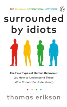 Surrounded by Idiots : The Four Types of Human Behaviour (or, How to Understand Those Who Cannot Be Understood), Paperback / softback Book