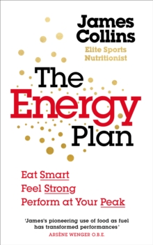 The Energy Plan : Eat Smart, Feel Strong, Perform at Your Peak, Paperback / softback Book