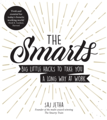 The Smarts : Big Little Hacks to Take You a Long Way at Work, Paperback / softback Book
