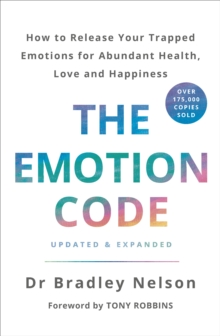 The Emotion Code : How to Release Your Trapped Emotions for Abundant Health, Love and Happiness, Paperback / softback Book