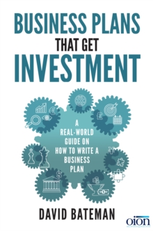Business Plans That Get Investment : A Real-World Guide on How to Write a Business Plan, Paperback Book
