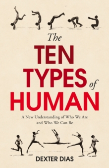 The Ten Types of Human : A New Understanding of Who We are, and Who We Can be, Hardback Book