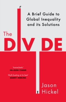 The Divide : A Brief Guide to Global Inequality and its Solutions, Hardback Book