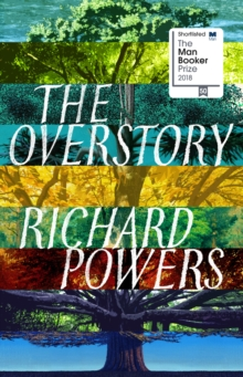 The Overstory : Shortlisted for the Man Booker Prize 2018, Hardback Book