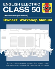 English Electric Class 50 Diesel Locomotive Owners' Workshop Manual : 1967 onwards (all models), Hardback Book