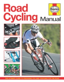 Road Cycling Manual : The Complete Step-by-Step Guide, Hardback Book