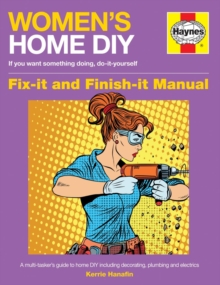 Women's Home DIY Manual : A multi-tasker's guide to home DIY including decorating, plumbing and electrics, Paperback / softback Book