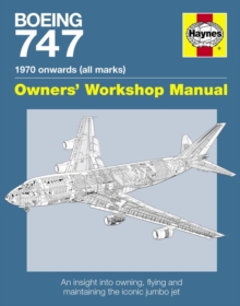 Boeing 747 Workshop Manual : An Insight into Owning, Flying and Maintaining the Iconic Jumbo Jet, Hardback Book