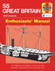 SS Great Britain Manual : An insight into the design, construction and operation of Brunel's famous passenger ship, Paperback Book