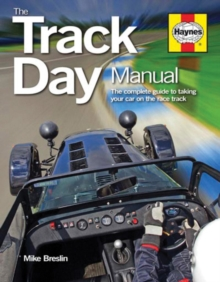Track Day Manual : The Complete Guide to Taking Your Car on the Race Track, Paperback Book