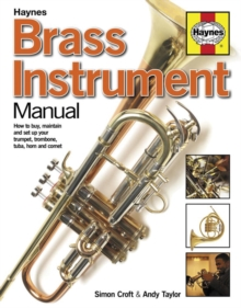Brass Instrument Manual : How to buy, maintain and set up your trumpet, trom, Paperback / softback Book
