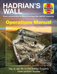 Hadrian's Wall Operations Manual : From Construction to World Heritage Site (Ad122 Onwards), Hardback Book