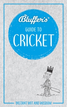 Bluffer's Guide To Cricket : Instant Wit & Wisdom, Paperback / softback Book