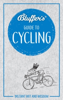 Bluffer's Guide To Cycling : Instant Wit & Wisdom, Paperback / softback Book