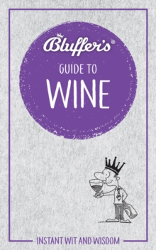 Bluffer's Guide To Wine : Instant Wit & Wisdom, Paperback / softback Book