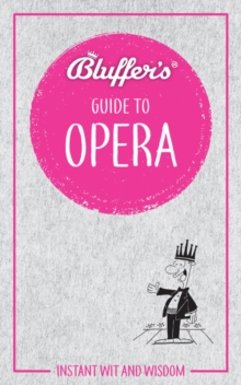 Bluffer's Guide To Opera : Instant Wit & Wisdom, Paperback / softback Book